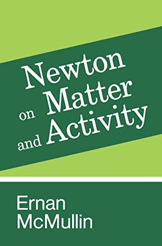 9780268013424: Newton on Matter and Activity