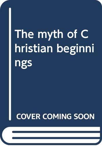 9780268013479: The myth of Christian beginnings