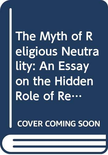 9780268013905: The Myth of Religious Neutrality: An Essay on the Hidden Role of Religious Belief in Theories