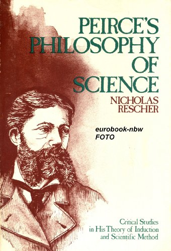 Peirce's Philosophy of Science. Critical Studies in His Theory of Induction and Scientific ...
