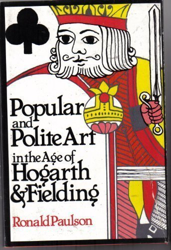 Popular and Polite Art in the Age of Hogarth and Fielding (Ward-Phillips Lectures in English Language and Literature ; V.10) (9780268015343) by Ronald Paulson