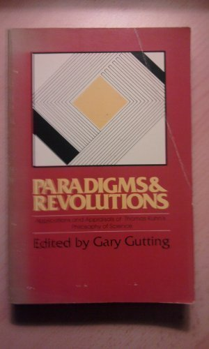 Paradigms and Revolutions: Applications and Appraisals of Thomas Kuhn's Philosophy of Science (0268015430) by Gary Gutting