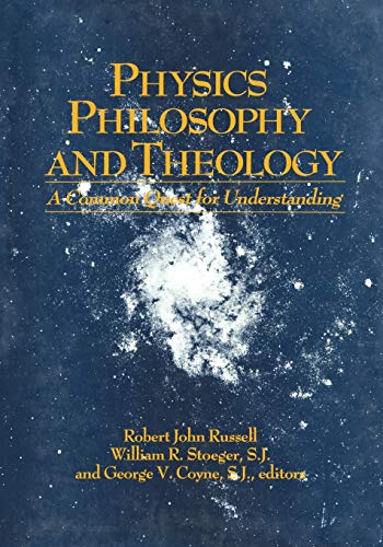 9780268015770: Physics, Philosophy and Theology: A Common Quest for Understanding