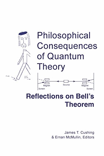 PHILOSOPHICAL CONSEQUENCES OF QUANTUM THEORY: REFLECTIONS ON BELL'S THEOREM: Cushing, James T....