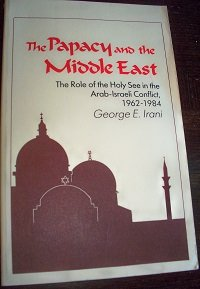 The Papacy and the Middle East: The Role of the Holy See in the Arab-Israeli Conflict, 1962-1984: ...