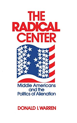 9780268015947: The Radical Center: Middle Americans and the Politics of Alienation