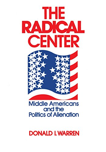 9780268015954: The Radical Center: Middle Americans and the Politics of Alienation