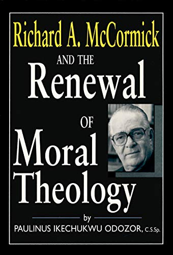 9780268016487: Richard A. McCormick and the Renewal of Moral Theology