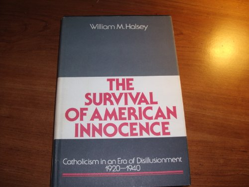 The Survival of American Innocence: Catholicism in an Era of Disillusionment, 1920-1940 (Notre Dame...
