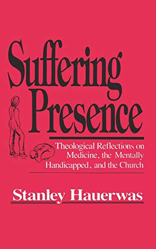 Suffering Presence: Theological Reflections on Medicine, the Mentally Handicapped and the Church (0268017212) by Hauerwas, Stanley