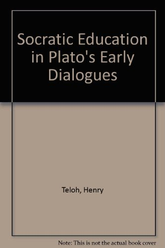 Socratic Education in Plato's Early Dialogues: Teloh, Henry