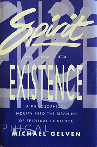 Spirit and Existence: A Philosophical Inquiry.: Michael Gelven .
