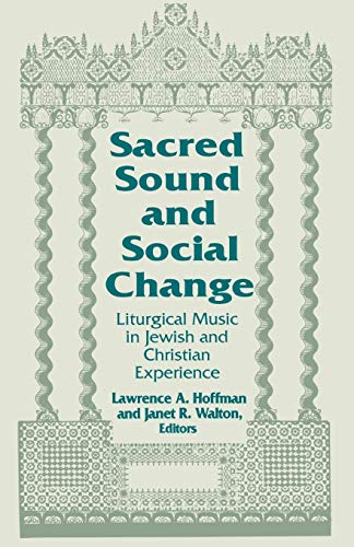 9780268017460: Sacred Sound and Social Change: Liturgical Music in Jewish and Christian Experience (ND Two Liturgical Traditions)