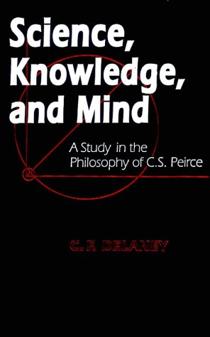 9780268017484: Science, Knowledge, and Mind: A Study in the Philosophy of C.S. Peirce (Parallel Computation; 4)