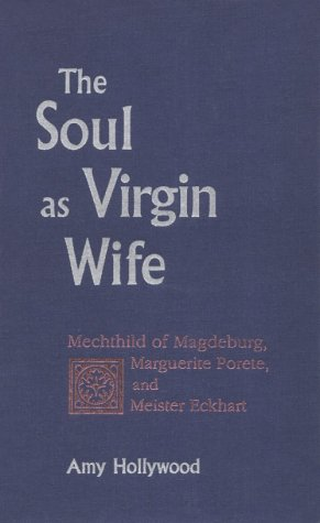 9780268017538: The Soul as Virgin Wife: Mechthild of Magdeburg, Marguerite Porete, and Meister Eckhart (ND Studies Spirituality & Theology)