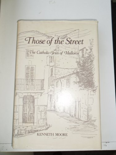 9780268018306: Those of the Street: The Catholic-Jews of Mallorca : A Study in Urban Cultural Change