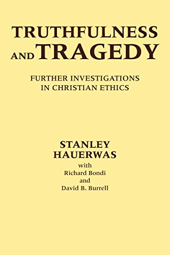 Truthfulness and Tragedy : Further Investigations in: Stanley M. Hauerwas;