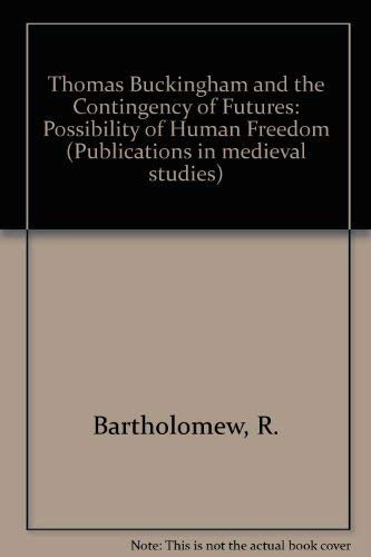 THOMAS BUCKINGHAM AND THE CONTINGENCY OF FUTURES: THE POSSIBILITY OF HUMAN FREEDOM. [Publ. in Med. ...