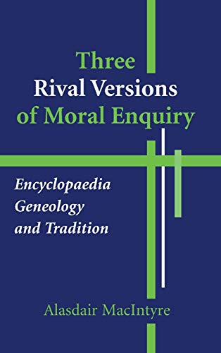 9780268018719: Three Rival Versions of Moral Enquiry: Encyclopedia, Genealogy, and Tradition: Being Gifford Lectures Delivered in the University of Edinburgh in 1988