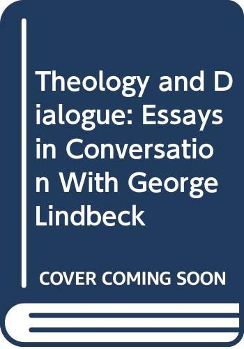 9780268018733: Theology and Dialogue: Essays in Conversation With George Lindbeck