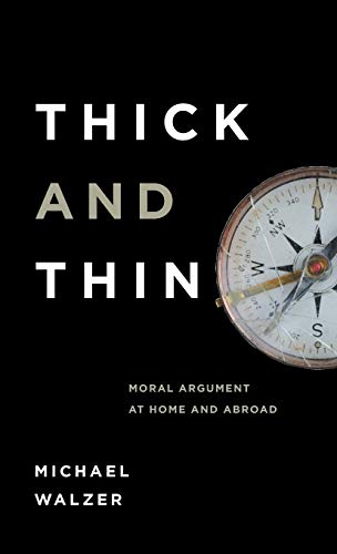 9780268018849: Thick and Thin: Moral Argument at Home and Abroad (Frank M. Covey, Jr., Loyola Lectures in Political Analysis)