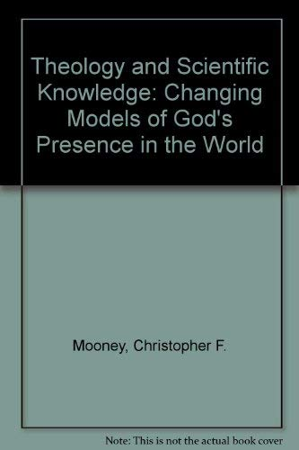Theology and Scientific Knowledge: Changing Models of God's Presence in the World: Mooney, ...