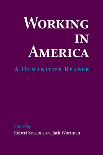 Working In America: A Humanities Reader: Editor-Robert Sessions; Editor-Jack Wortman
