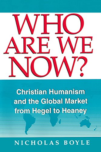9780268019587: Who Are We Now: Christian Humanism and the Global Market from Hegel to Heaney