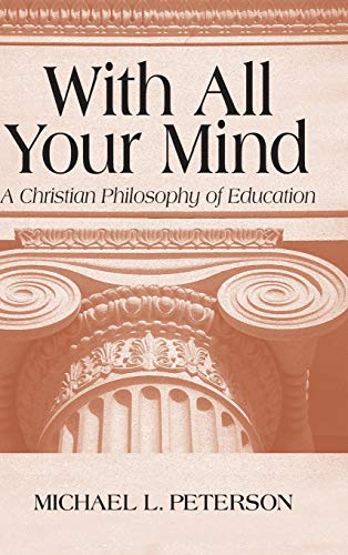 9780268019679: With All Your Mind: A Christian Philosophy of Education