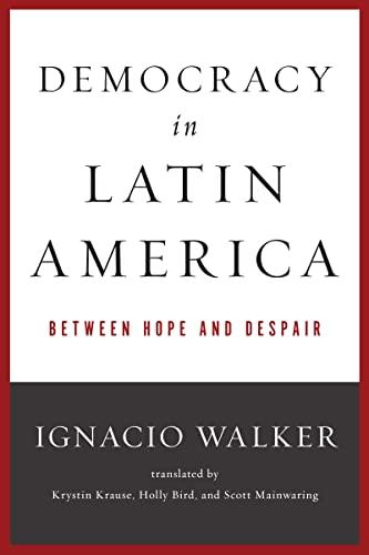 Democracy in Latin America: Between Hope and: Walker, Ignacio