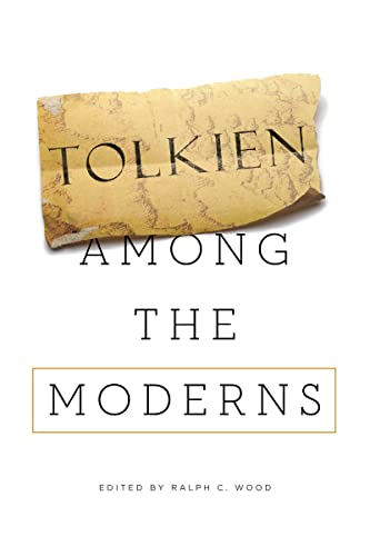 Tolkien among the Moderns: Wood, Ralph C.