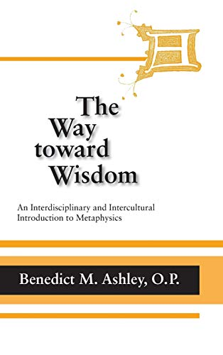 9780268020286: The Way Toward Wisdom: An Interdisciplinary and Intercultural Introduction to Metaphysics (THOMISTIC STUDIES)