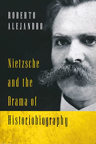 Nietzsche and the Drama of Historiobiography (Paperback): Roberto Alejandro