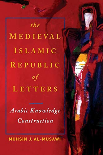 9780268020446: The Medieval Islamic Republic of Letters: Arabic Knowledge Construction