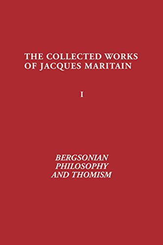 Bergsonian Philosophy and Thomism (ND Maritain Collected: Maritain, Jacques