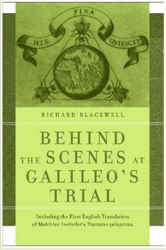 Behind the Scenes at Galileo's Trial: Including the First English Translation of Melchior ...