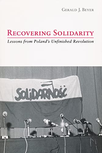 Recovering Solidarity : Lessons from Poland s Unfinished Revolution (Paperback): Gerald J. Beyer