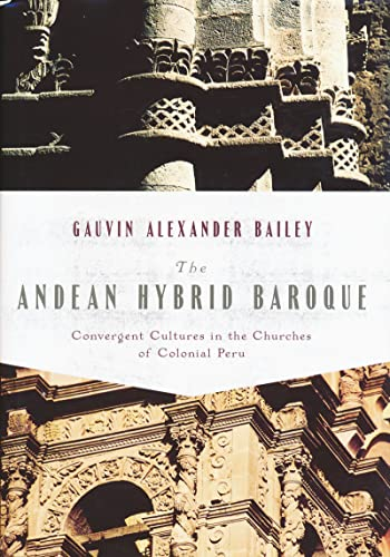 9780268022228: The Andean Hybrid Baroque: Convergent Cultures in the Churches of Colonial Peru