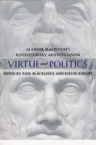 9780268022259: Virtue and Politics: Alasdair MacIntyre's Revolutionary Aristotelianism