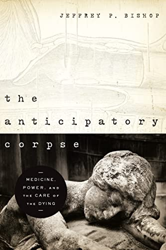 9780268022273: The Anticipatory Corpse: Medicine, Power, and the Care of the Dying (ND Studies in Medical Ethics)