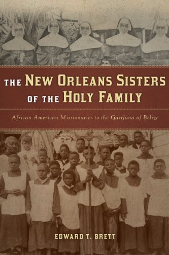 The New Orleans Sisters of the Holy Family: African American Missionaries to the Garifuna of Belize...