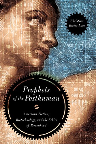 9780268022365: Prophets of the Posthuman: American Fiction, Biotechnology, and the Ethics of Personhood
