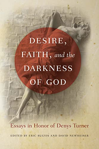 9780268022426: Desire, Faith, and the Darkness of God: Essays in Honor of Denys Turner
