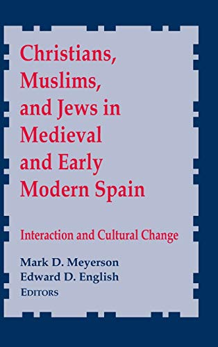 9780268022501: Christians, Muslims, and Jews in Medieval and Early Modern Spain: Interaction and Cultural Change (ND Conf Medieval Studies)