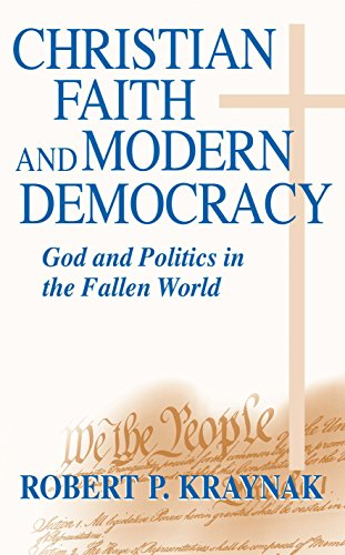 Christian Faith and Modern Democracy: God and Politics in the Fallen World (Frank M. Covey, Jr. ...
