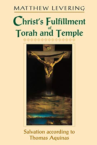 9780268022723: Christ's Fulfillment of Torah and Temple: Salvation according to Thomas Aquinas