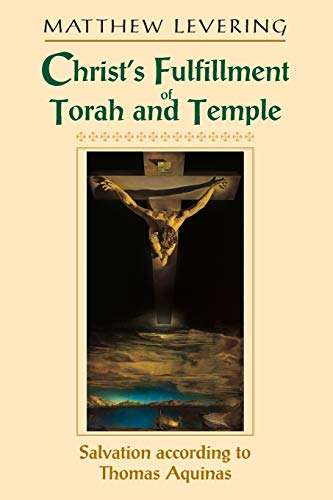 9780268022730: Christ's Fulfillment of Torah and Temple: Salvation according to Thomas Aquinas