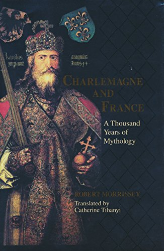 Charlemagne and France: A Thousand Years of Mythology