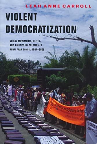 9780268023034: Violent Democratization: Social Movements, Elites, and Politics in Colombia's Rural War Zones, 1984-2008 (ND Kellogg Inst Int'l Studies)