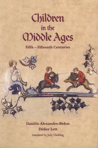 Children in the Middle Ages: Fifth-Fifteenth Centuries (SHANNON FRENCH MEDIE): Alexandre-Bidon, ...